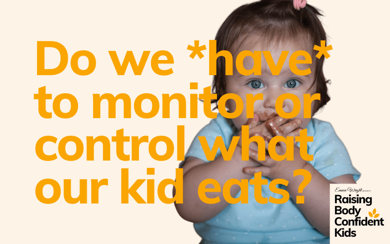 Do we have to monitor what our kid eats?
