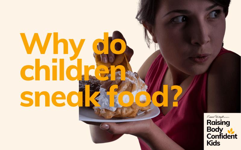 Why do kids sneak food?